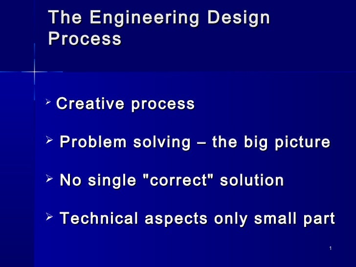 "The Engineering DesignProcess   Creative process   Problem solving – the big picture   No single ""correct"" solution   ..."