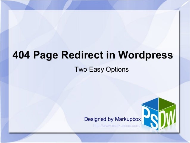 404 Page Redirect in WordpressDesigned by MarkupboxTwo Easy Optionshttp://www.markupbox.com/