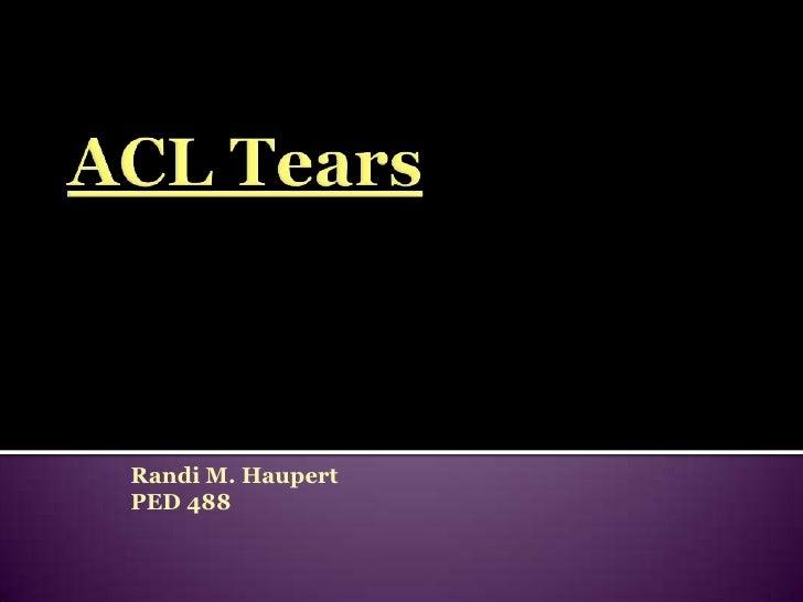 ACL Tears<br />Randi M. Haupert<br />PED 488<br />