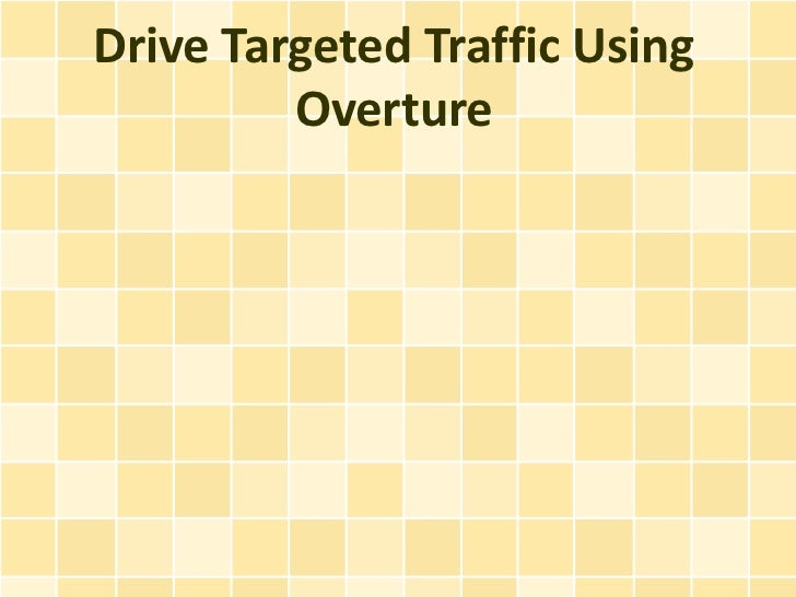 Drive Targeted Traffic Using         Overture
