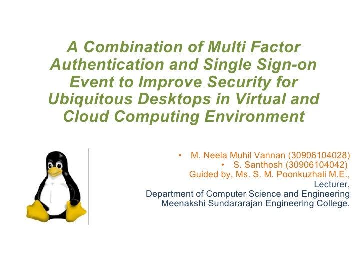 A Combination of Multi Factor Authentication and Single Sign-on Event to Improve Security for Ubiquitous Desktops in Virtu...