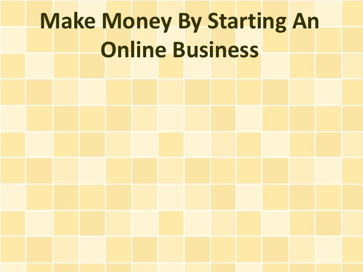 Make Money By Starting An Online Business