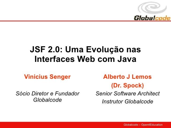 JSF 2.0: Uma Evolução nas       Interfaces Web com Java    Vinicius Senger            Alberto J Lemos                     ...