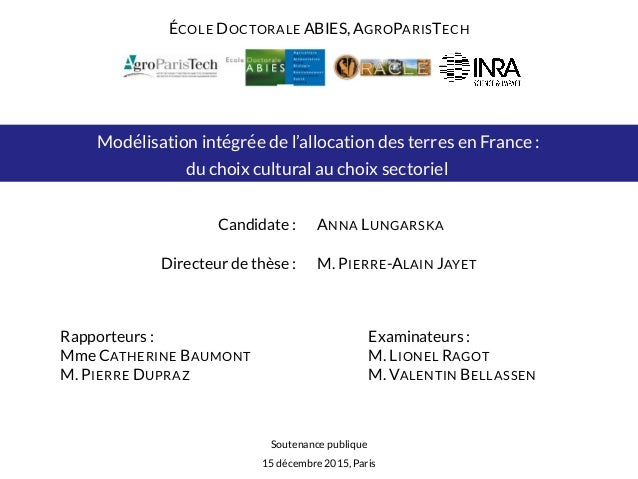 ´ECOLE DOCTORALE ABIES, AGROPARISTECH Mod´elisation int´egr´ee de l'allocation des terres en France : du choix cultural au...