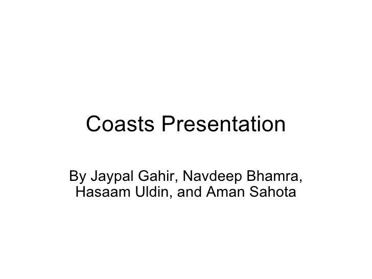 Coasts Presentation By Jaypal Gahir, Navdeep Bhamra, Hasaam Uldin, and Aman Sahota