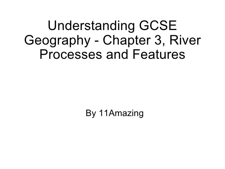 Understanding GCSE Geography - Chapter 3, River Processes and Features By 11Amazing