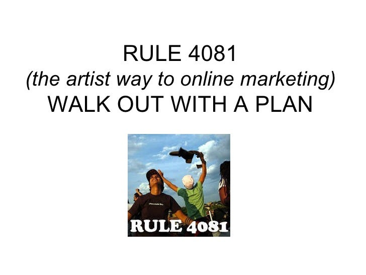 RULE 4081 (the artist way to online marketing) WALK OUT WITH A PLAN