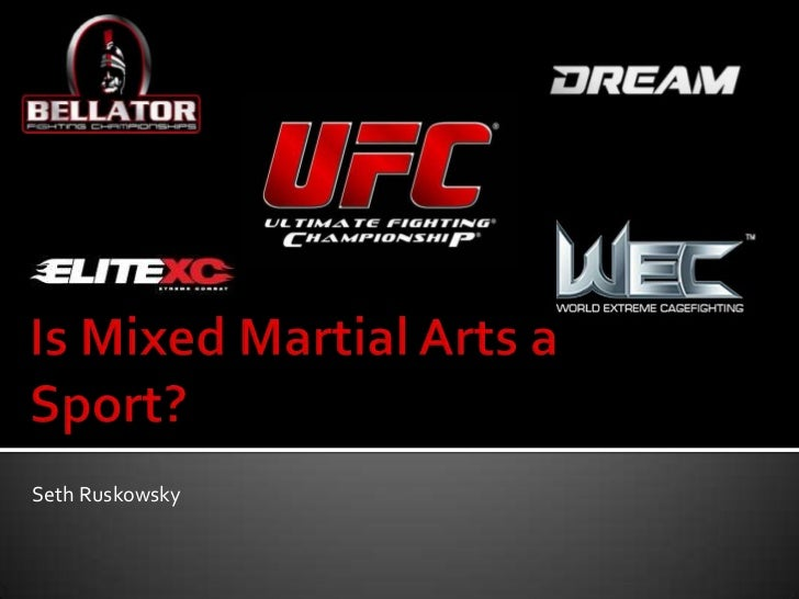 Is Mixed Martial Arts a Sport?<br />Seth Ruskowsky<br />