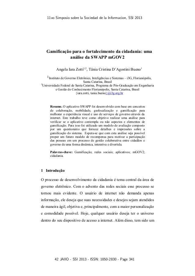 11vo Simposio sobre la Sociedad de la Informacion, SSI 2013 42 JAIIO - SSI 2013 - ISSN: 1850-2830 - Page 341 Gamificação p...