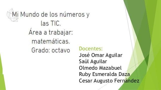 Docentes: José Omar Aguilar Saúl Aguilar Olmedo Mazabuel Ruby Esmeralda Daza Cesar Augusto Fernández