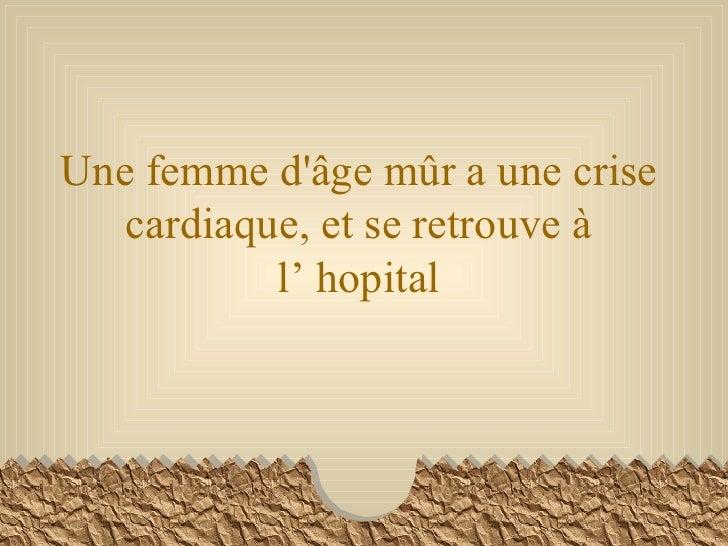 Une femme d'âge mûr a une crise cardiaque, et se retrouve à l' hopital