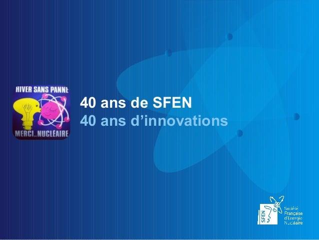 40 ans de SFEN40 ans d'innovations