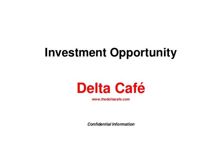 Investment Opportunity<br />Delta Café<br />www.thedeltacafe.com<br />Confidential Information<br />