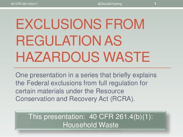 EXCLUSIONS FROMREGULATION ASHAZARDOUS WASTEOne presentation in a series that briefly explainsthe Federal exclusions from f...