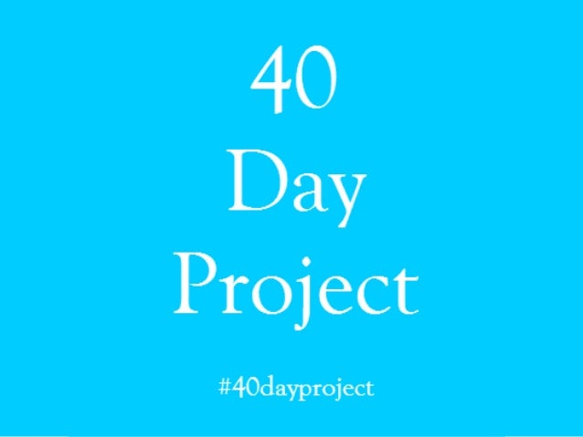 40 day project