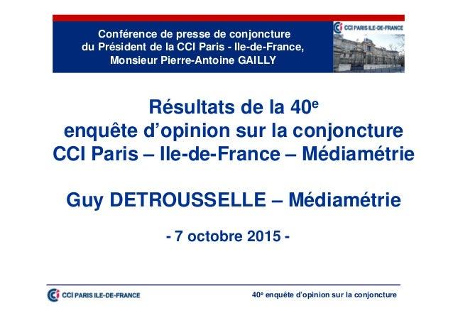 40e enquête d'opinion sur la conjoncture Conférence de presse de conjoncture du Président de la CCI Paris - Ile-de-France,...