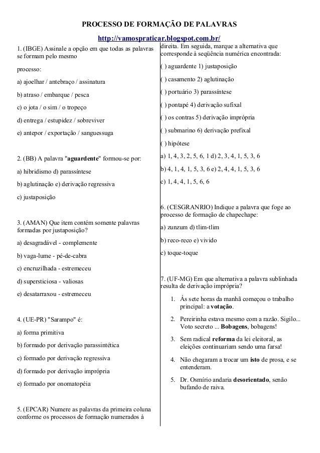 PROCESSO DE FORMAÇÃO DE PALAVRAS http://vamospraticar.blogspot.com.br/ 1. (IBGE) Assinale a opção em que todas as palavras...