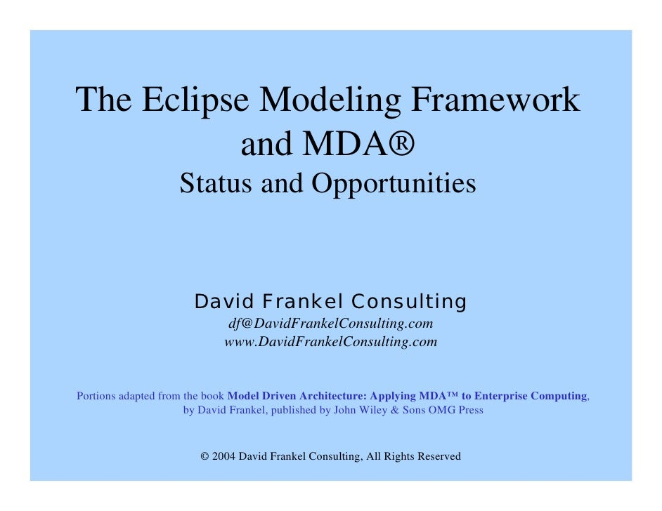 The Eclipse Modeling Framework           and MDA®                    Status and Opportunities                        David...