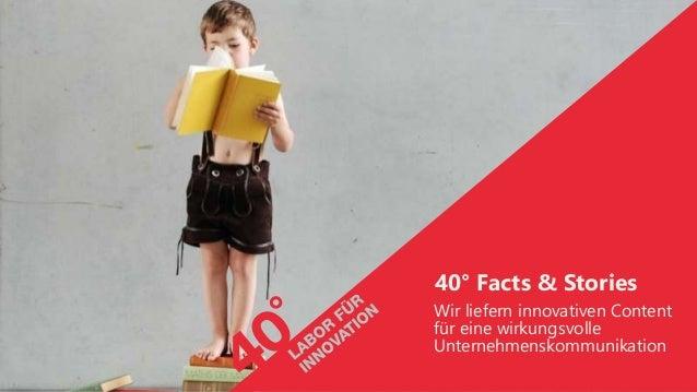 40° Facts & Stories Wir liefern innovativen Content für eine wirkungsvolle Unternehmenskommunikation