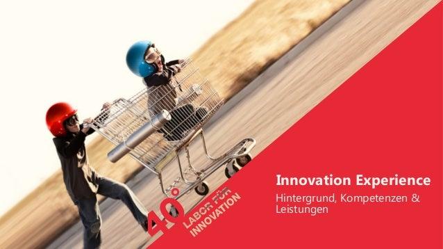 Innovation Experience Hintergrund, Kompetenzen &  Leistungen