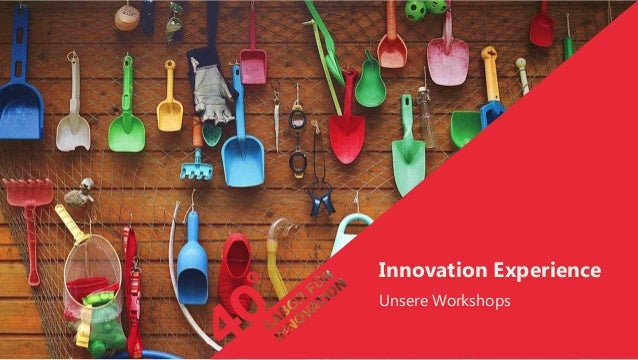 1 | 40° Workshops & Quick-Service(s) | 23. Mai 2013Innovation ExperienceUnsere Workshops