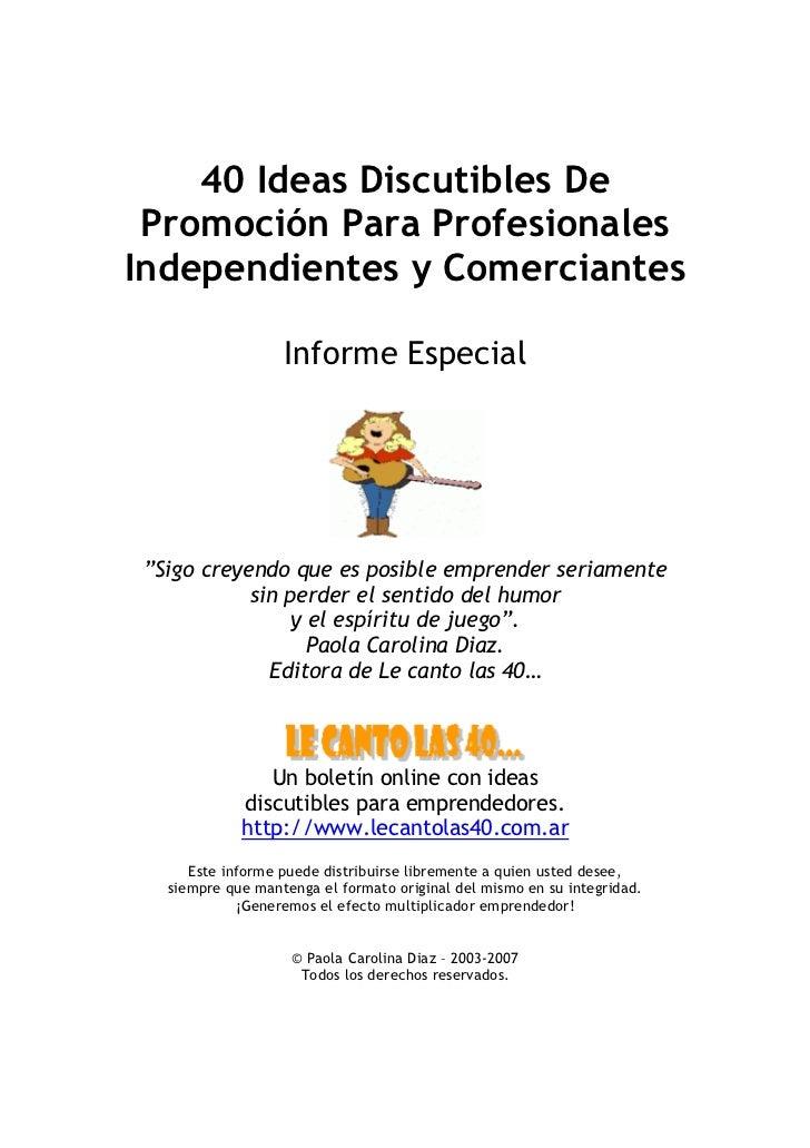 """40 Ideas Discutibles De Promoción Para ProfesionalesIndependientes y Comerciantes                  Informe Especial""""Sigo c..."""