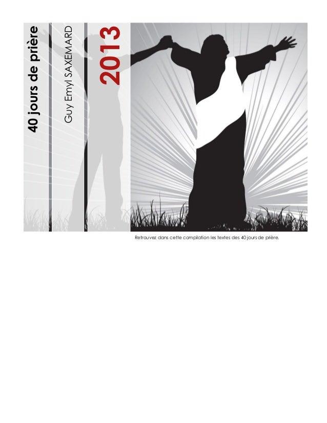 GuyEmylSAXEMARD 2013 40joursdeprière Retrouvez dans cette compilation les textes des 40 jours de prière.