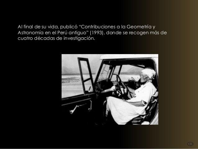 """Al final de su vida, publicó """"Contribuciones a la Geometría y Astronomía en el Perú antiguo"""" (1993), donde se recogen más ..."""
