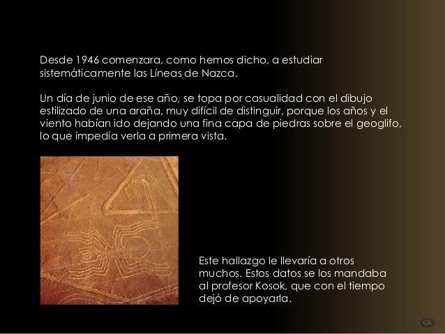 Desde 1946 comenzara, como hemos dicho, a estudiar sistemáticamente las Líneas de Nazca. Un día de junio de ese año, se to...