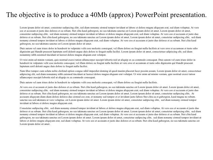 The objective is to produce a 40Mb (approx) PowerPoint presentation.     Lorem ipsum dolor sit amet, consetetur sadipscing...