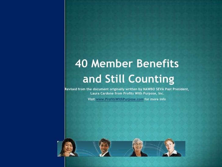 40MemberBenefits<br /> and Still Counting<br />Revised from the document originally written by NAWBO SEVA Past President, ...