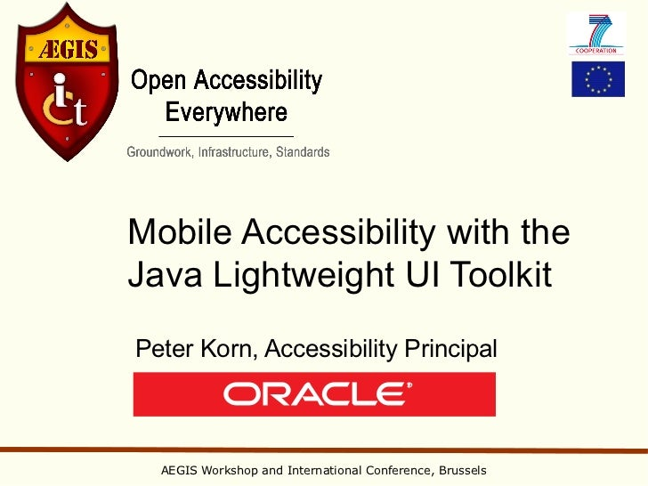 Mobile Accessibility with theJava Lightweight UI ToolkitPeter Korn, Accessibility Principal  AEGIS Workshop and Internatio...