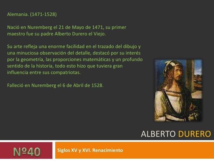 Alberto Durero<br />Siglos XV y XVI. Renacimiento<br />Alemania. (1471-1528)<br />Nació en Nuremberg el 21 de Mayo de 1471...