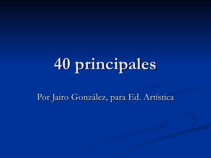 40 principales Por Jairo González, para Ed. Artística