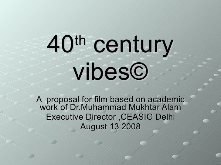 40 th  century vibes © A  proposal for film based on academic work of Dr.Muhammad Mukhtar Alam Executive Director ,CEASIG ...