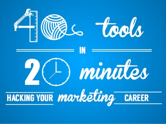 40 tools in 20 minutes Hacking your marketing career