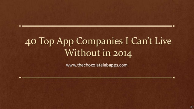 40 Top App Companies I Can't Live Without in 2014 www.thechocolatelabapps.com