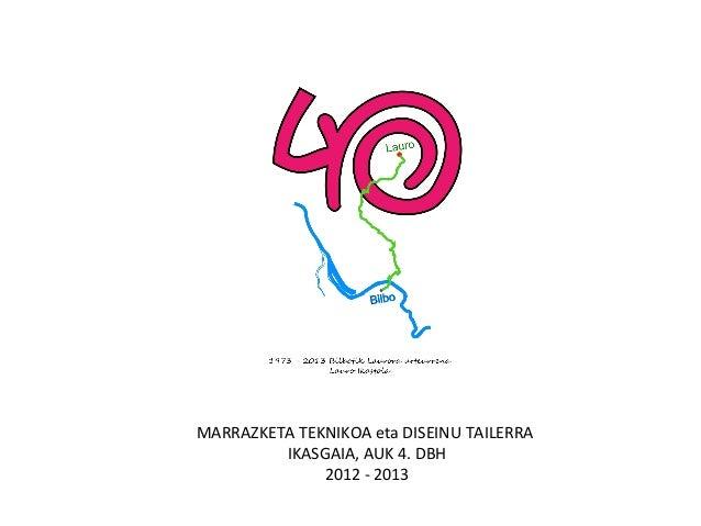 MARRAZKETA TEKNIKOA eta DISEINU TAILERRAIKASGAIA, AUK 4. DBH2012 - 2013