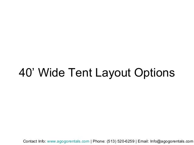 40' Wide Tent Layout Options Contact Info: www.agogorentals.com | Phone: (513) 520-6259 | Email: Info@agogorentals.com