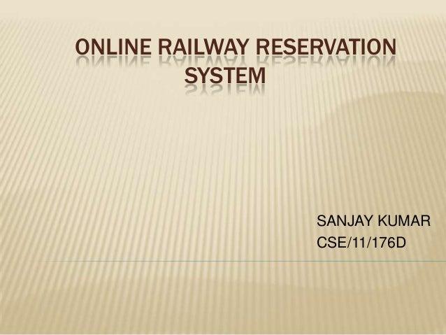 ONLINE RAILWAY RESERVATION SYSTEM  SANJAY KUMAR CSE/11/176D