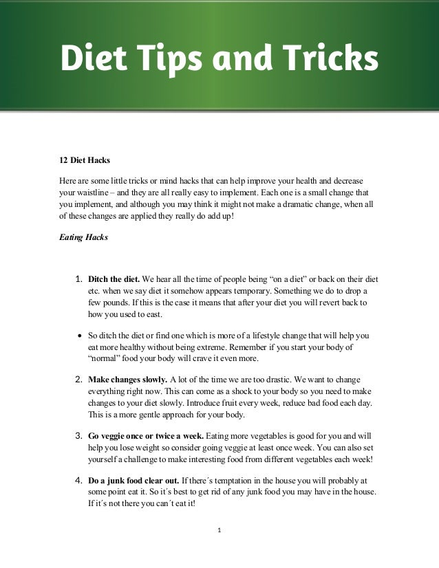 Diet Tips and Tricks12 Diet HacksHere are some little tricks or mind hacks that can help improve your health and decreasey...