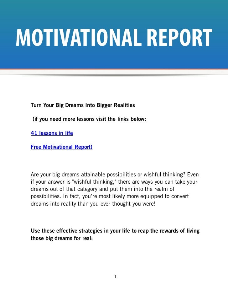 MOTIVATIONAL REPORT Turn Your Big Dreams Into Bigger Realities (if you need more lessons visit the links below: 41 lessons...