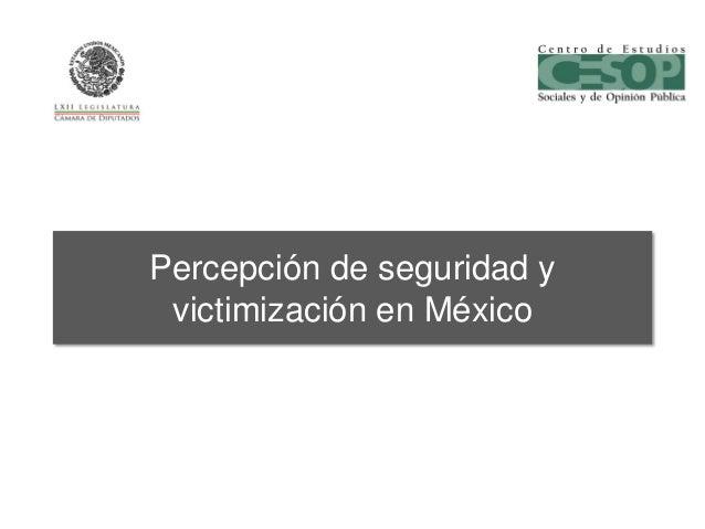 Percepción de seguridad y victimización en México