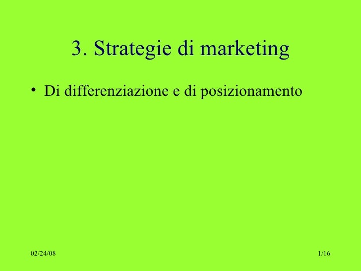 3. Strategie di marketing <ul><li>Di differenziazione e di posizionamento </li></ul>