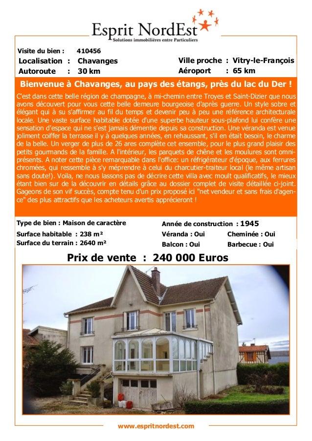 Visite du bien : 410456 Autoroute : 30 km Localisation : Chavanges Ville proche : Vitry-le-François Aéroport : 65 km Prix ...