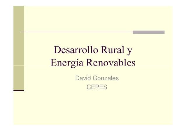 Desarrollo Rural y Energía RenovablesEnergía Renovables David Gonzales CEPES
