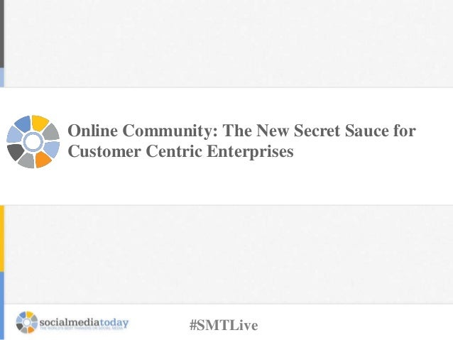 Online Community: The New Secret Sauce for Customer Centric Enterprises #SMTLive