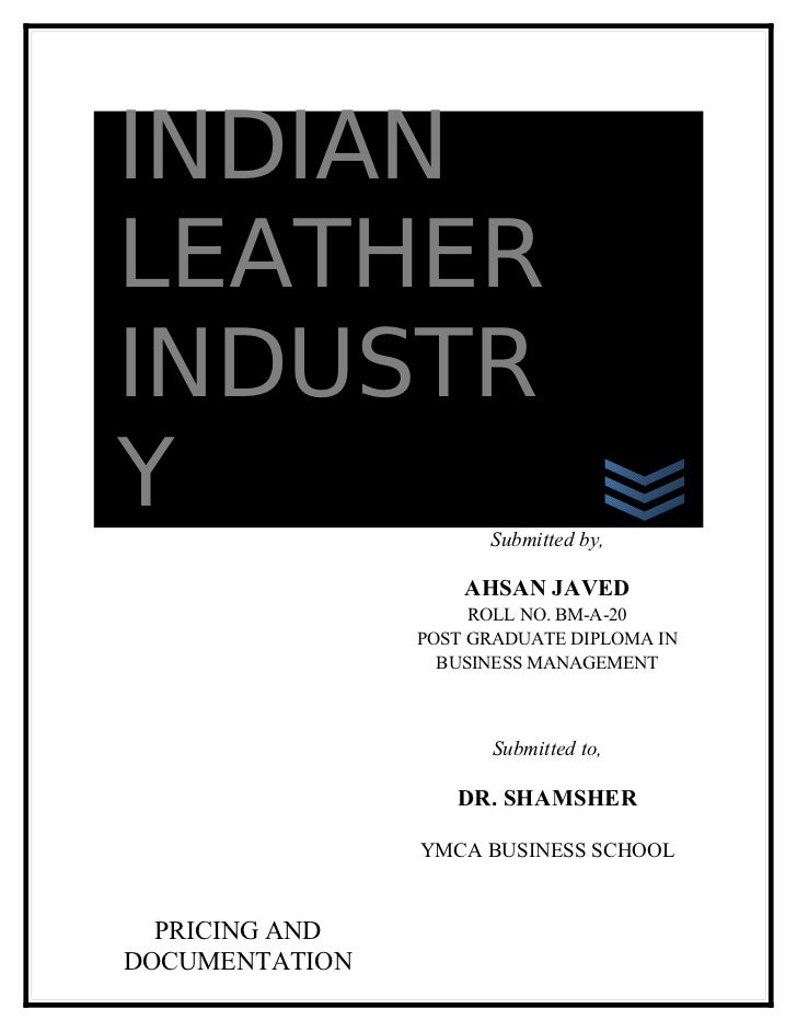 INDIANLEATHERINDUSTRY                     Submitted by,                    AHSAN JAVED                     ROLL NO. BM-A-2...