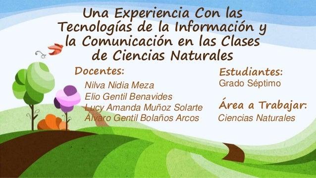 Una Experiencia Con las Tecnologías de la Información y la Comunicación en las Clases de Ciencias Naturales Docentes: Nilv...