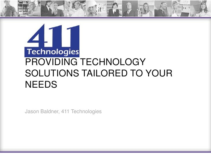 Providing Technology Solutions Tailored to your needs<br />Jason Baldner, 411 Technologies<br />